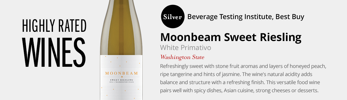 Highly Rated Wines – Moonbeam Sweet Riesling, White Primativo, Washington State